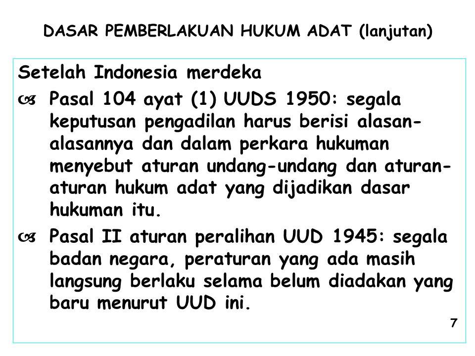 DASAR PEMBERLAKUAN HUKUM ADAT (lanjutan) Setelah Indonesia merdeka  Pasal 104 ayat (1) UUDS 1950: segala keputusan pengadilan harus berisi alasan- al