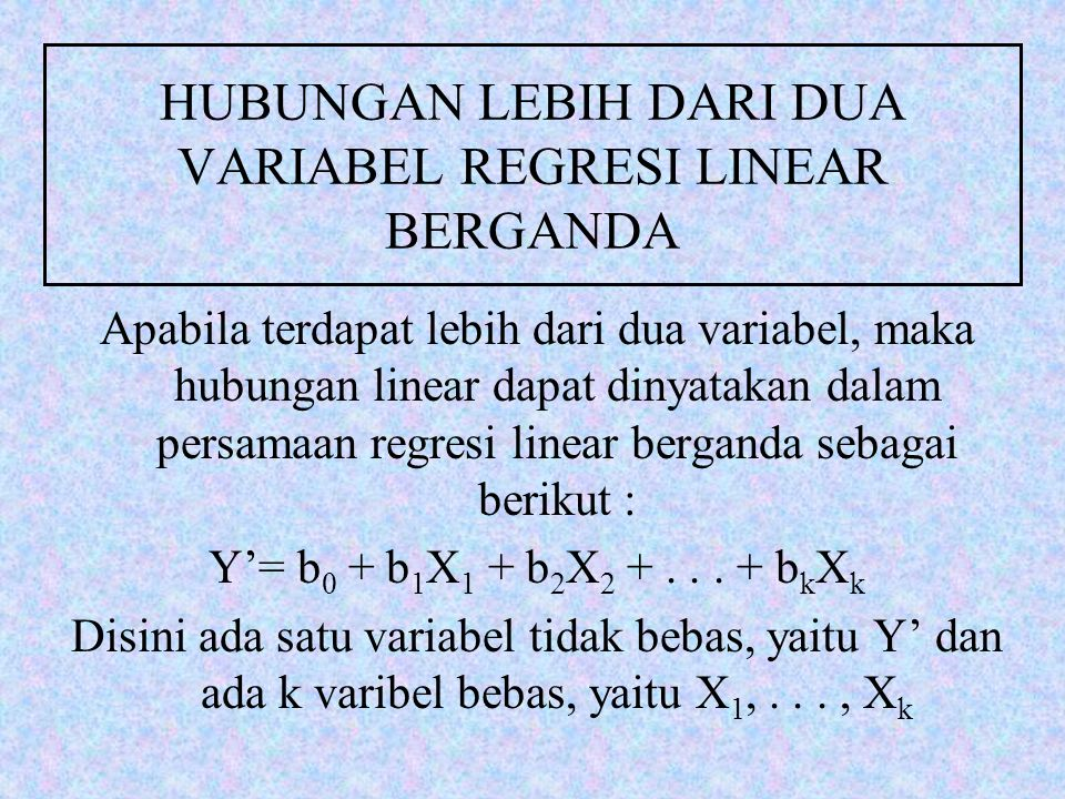 Untuk menghitung b 0, b 1, b 2,..., b k kita gunakan metode kuadrat terkecil yang menghasilkan persamaan normal sebagai berikut : b 0 n + b 1  X 1 + b 2  X 2 +...