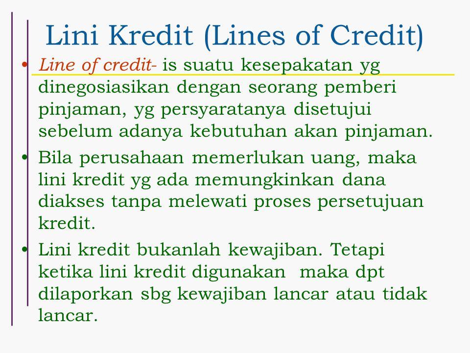 Lini Kredit (Lines of Credit) Line of credit- is suatu kesepakatan yg dinegosiasikan dengan seorang pemberi pinjaman, yg persyaratanya disetujui sebel