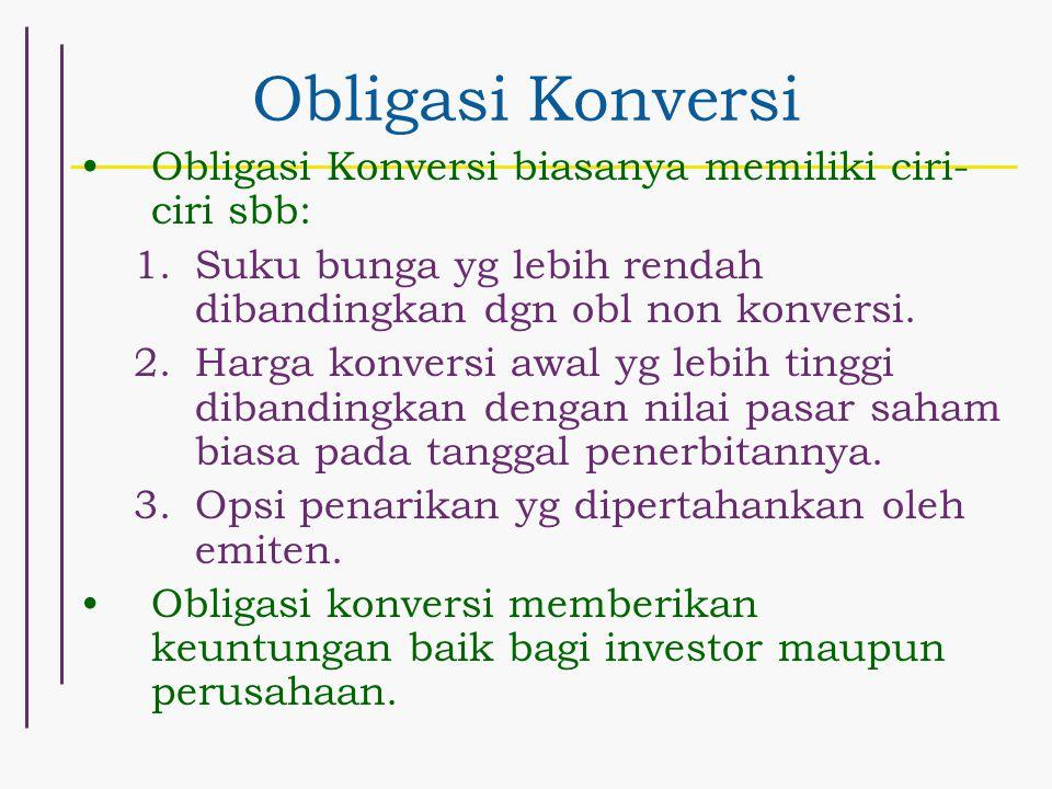 Obligasi Konversi Obligasi Konversi biasanya memiliki ciri- ciri sbb: 1.Suku bunga yg lebih rendah dibandingkan dgn obl non konversi. 2.Harga konversi