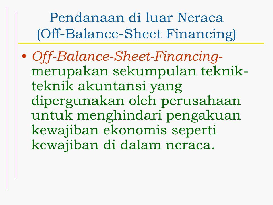 Pendanaan di luar Neraca (Off-Balance-Sheet Financing) Off-Balance-Sheet-Financing- merupakan sekumpulan teknik- teknik akuntansi yang dipergunakan ol