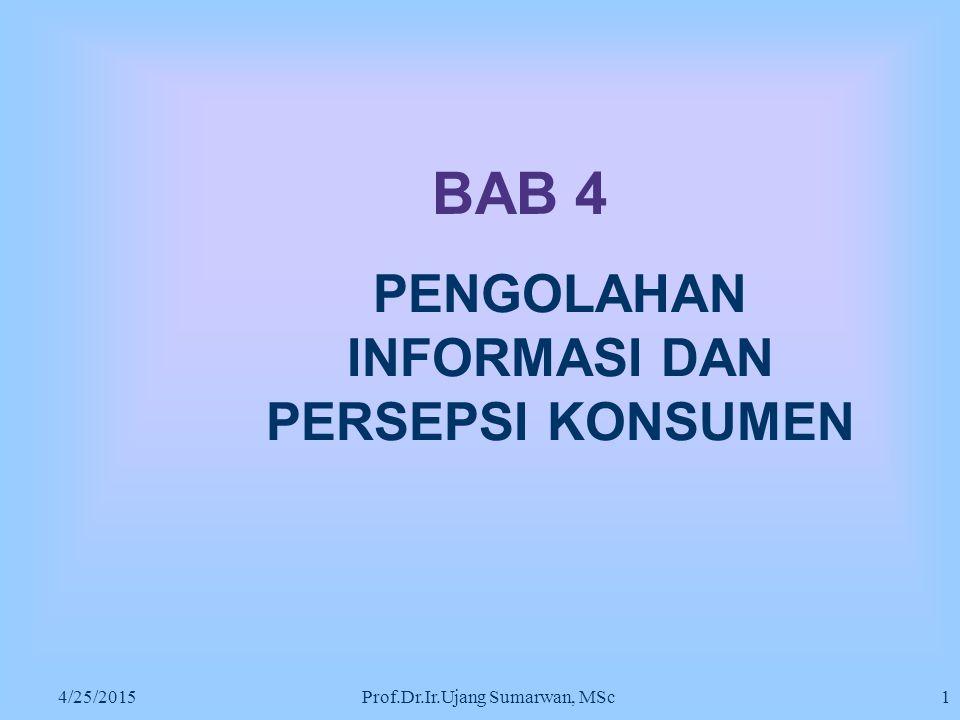 4/25/2015 Prof.Dr.Ir.Ujang Sumarwan, MSc1 BAB 4 PENGOLAHAN INFORMASI DAN PERSEPSI KONSUMEN