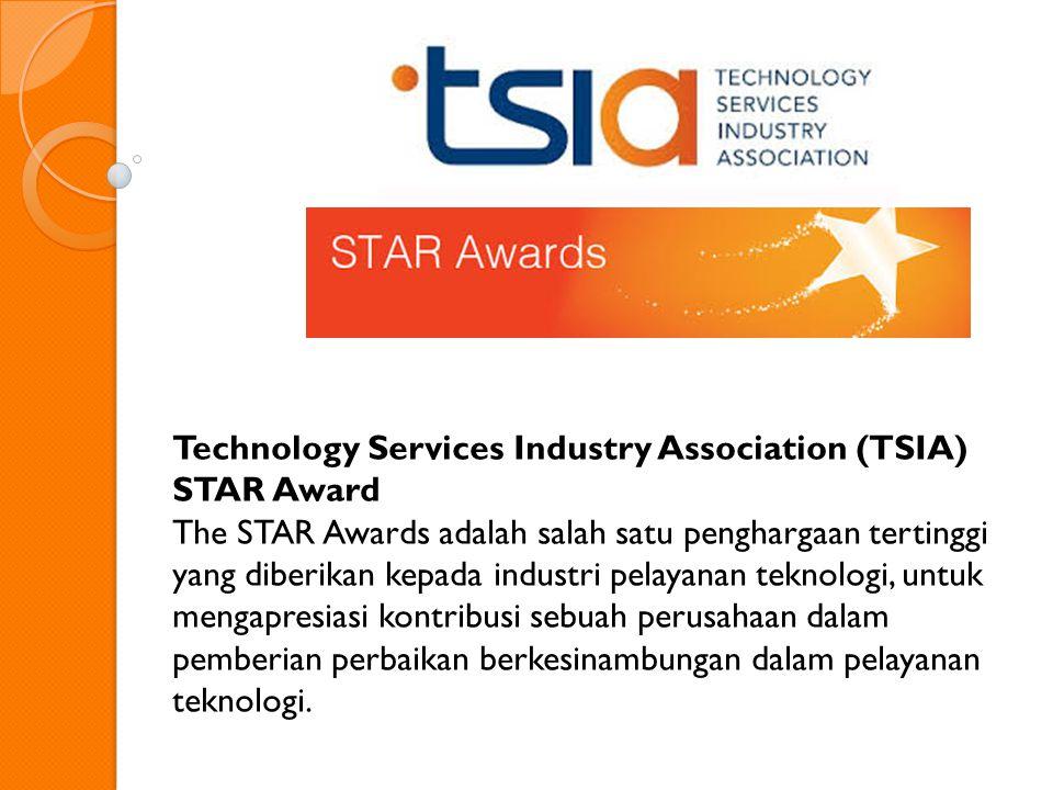Technology Services Industry Association (TSIA) STAR Award The STAR Awards adalah salah satu penghargaan tertinggi yang diberikan kepada industri pelayanan teknologi, untuk mengapresiasi kontribusi sebuah perusahaan dalam pemberian perbaikan berkesinambungan dalam pelayanan teknologi.
