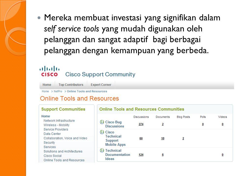 Mereka membuat investasi yang signifikan dalam self service tools yang mudah digunakan oleh pelanggan dan sangat adaptif bagi berbagai pelanggan dengan kemampuan yang berbeda.