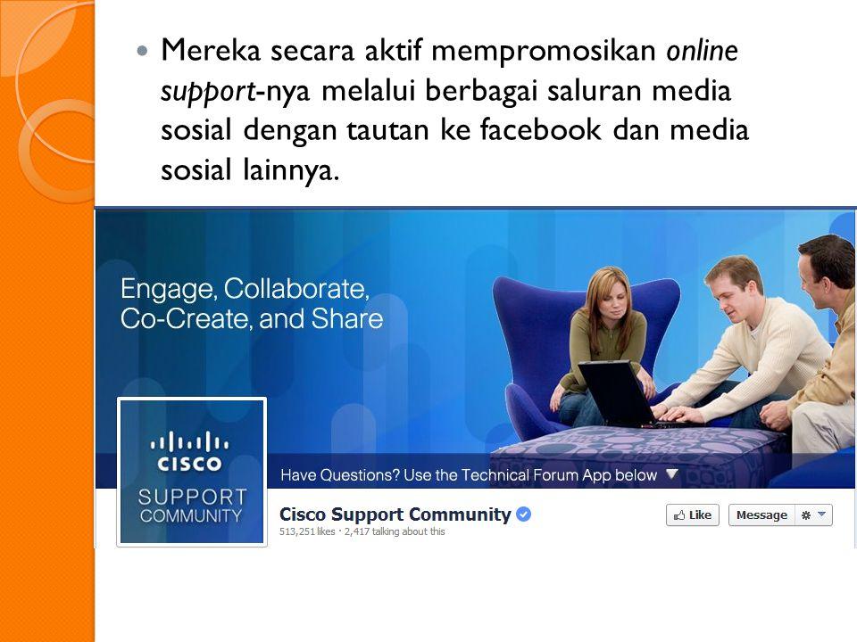 Mereka secara aktif mempromosikan online support-nya melalui berbagai saluran media sosial dengan tautan ke facebook dan media sosial lainnya.