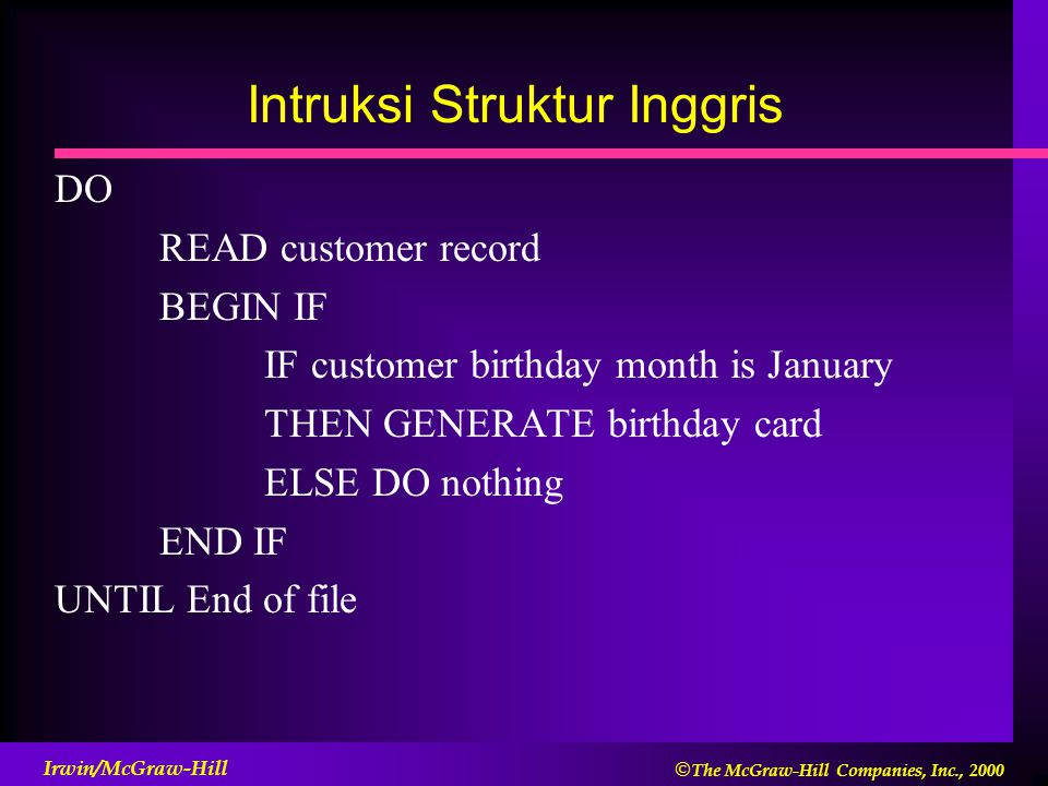  The McGraw-Hill Companies, Inc., 2000 Irwin/McGraw-Hill Intruksi Struktur Inggris DO READ customer record BEGIN IF IF customer birthday month is January THEN GENERATE birthday card ELSE DO nothing END IF UNTIL End of file