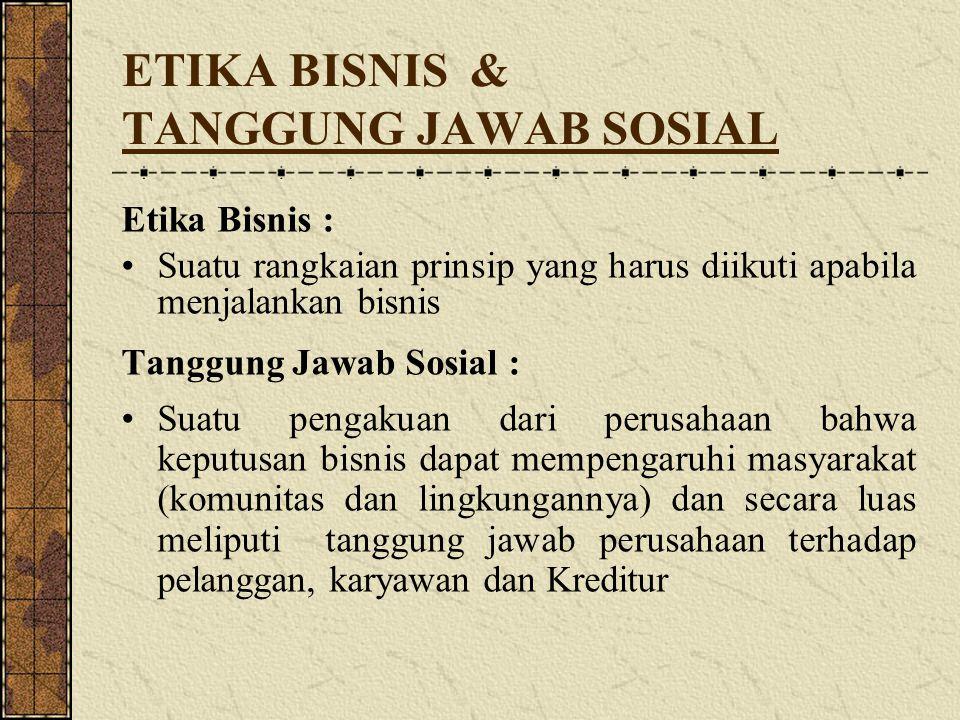 ETIKA BISNIS & TANGGUNG JAWAB SOSIAL Etika Bisnis : Suatu rangkaian prinsip yang harus diikuti apabila menjalankan bisnis Tanggung Jawab Sosial : Suat