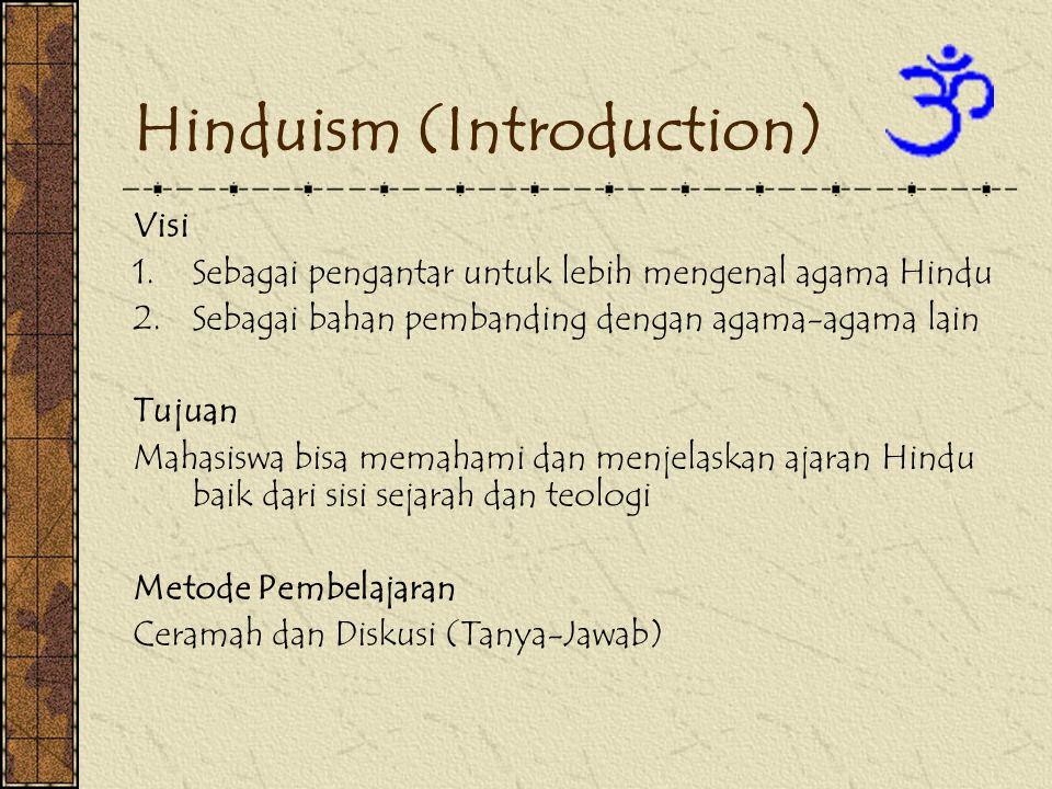 Hinduism (Introduction) Visi 1.Sebagai pengantar untuk lebih mengenal agama Hindu 2.Sebagai bahan pembanding dengan agama-agama lain Tujuan Mahasiswa bisa memahami dan menjelaskan ajaran Hindu baik dari sisi sejarah dan teologi Metode Pembelajaran Ceramah dan Diskusi (Tanya-Jawab)