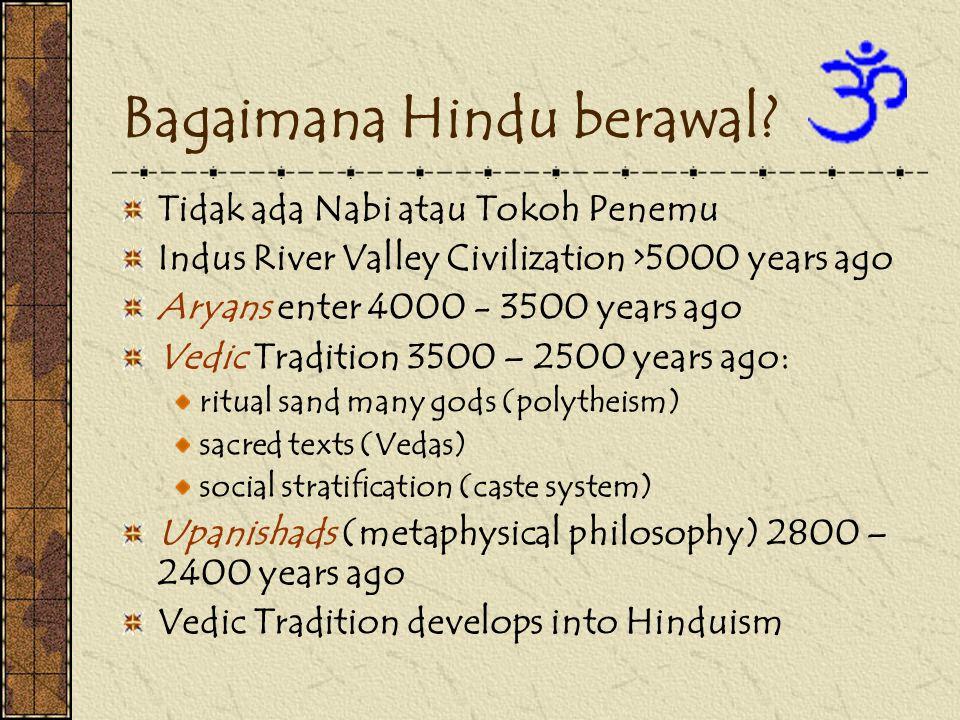 Bagaimana Hindu berawal? Tidak ada Nabi atau Tokoh Penemu Indus River Valley Civilization >5000 years ago Aryans enter 4000 - 3500 years ago Vedic Tra