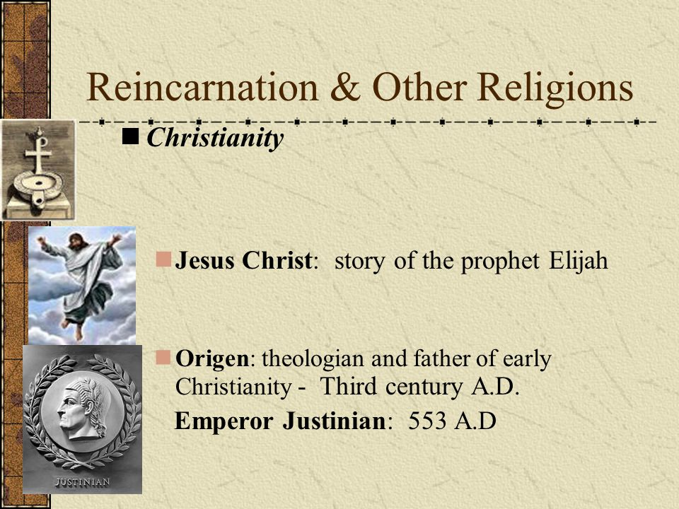 Reincarnation & Other Religions Christianity Jesus Christ: story of the prophet Elijah Origen: theologian and father of early Christianity - Third cen