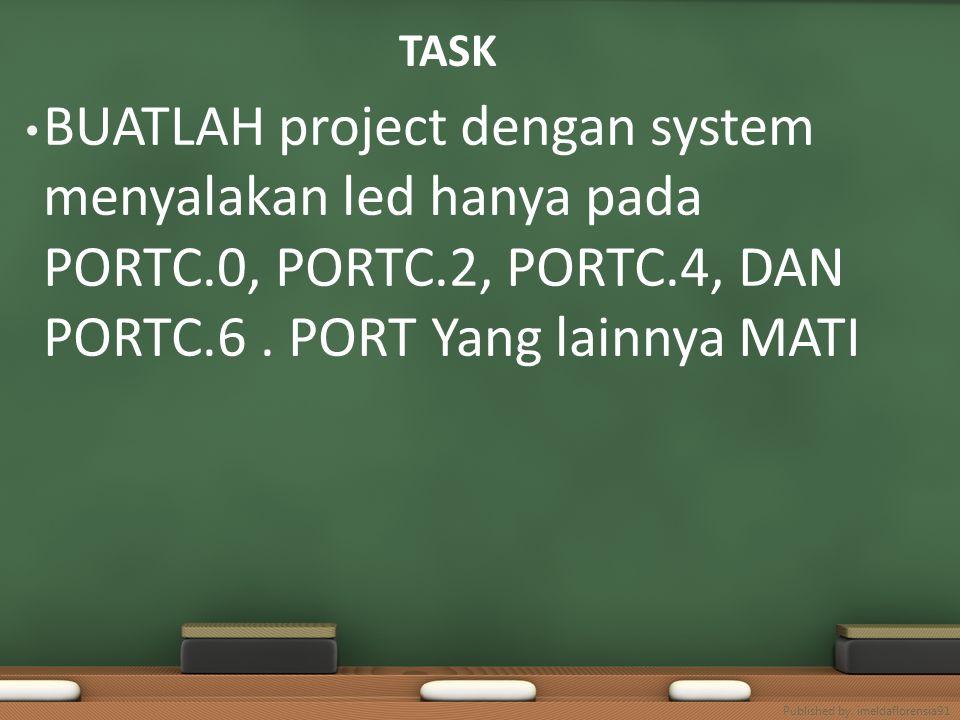 TASK BUATLAH project dengan system menyalakan led hanya pada PORTC.0, PORTC.2, PORTC.4, DAN PORTC.6. PORT Yang lainnya MATI Published by. imeldafloren