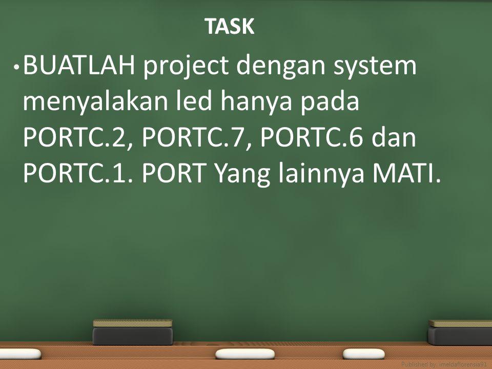 TASK BUATLAH project dengan system menyalakan led hanya pada PORTC.2, PORTC.7, PORTC.6 dan PORTC.1. PORT Yang lainnya MATI. Published by. imeldafloren