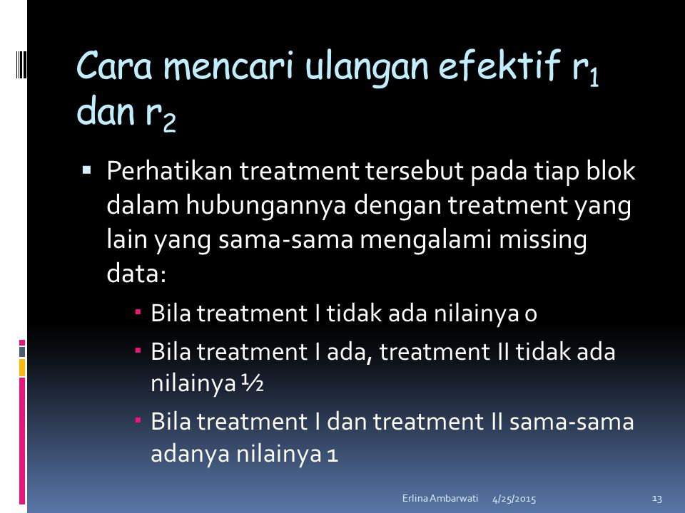 Cara mencari ulangan efektif r 1 dan r 2  Perhatikan treatment tersebut pada tiap blok dalam hubungannya dengan treatment yang lain yang sama-sama me