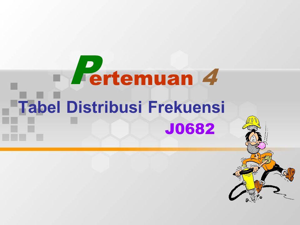 ertemuan 4 Tabel Distribusi Frekuensi J0682 P