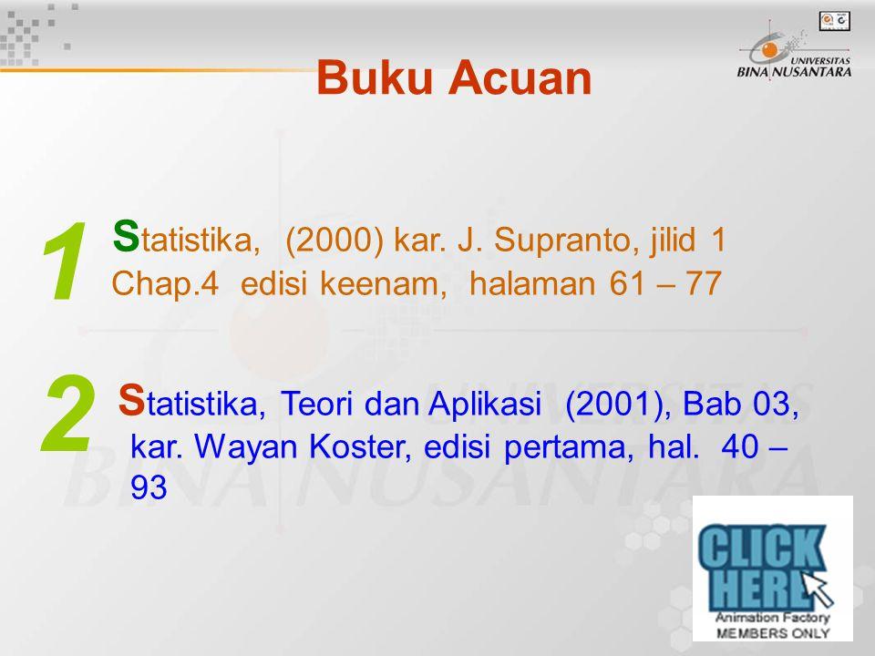 S tatistika, (2000) kar. J. Supranto, jilid 1 Chap.4 edisi keenam, halaman 61 – 77 S tatistika, Teori dan Aplikasi (2001), Bab 03, kar. Wayan Koster,