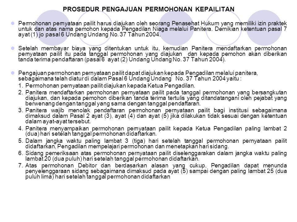 PROSEDUR PENGAJUAN PERMOHONAN KEPAILITAN Permohonan pernyataan pailit harus diajukan oleh seorang Penasehat Hukum yang memiliki izin praktek untuk dan