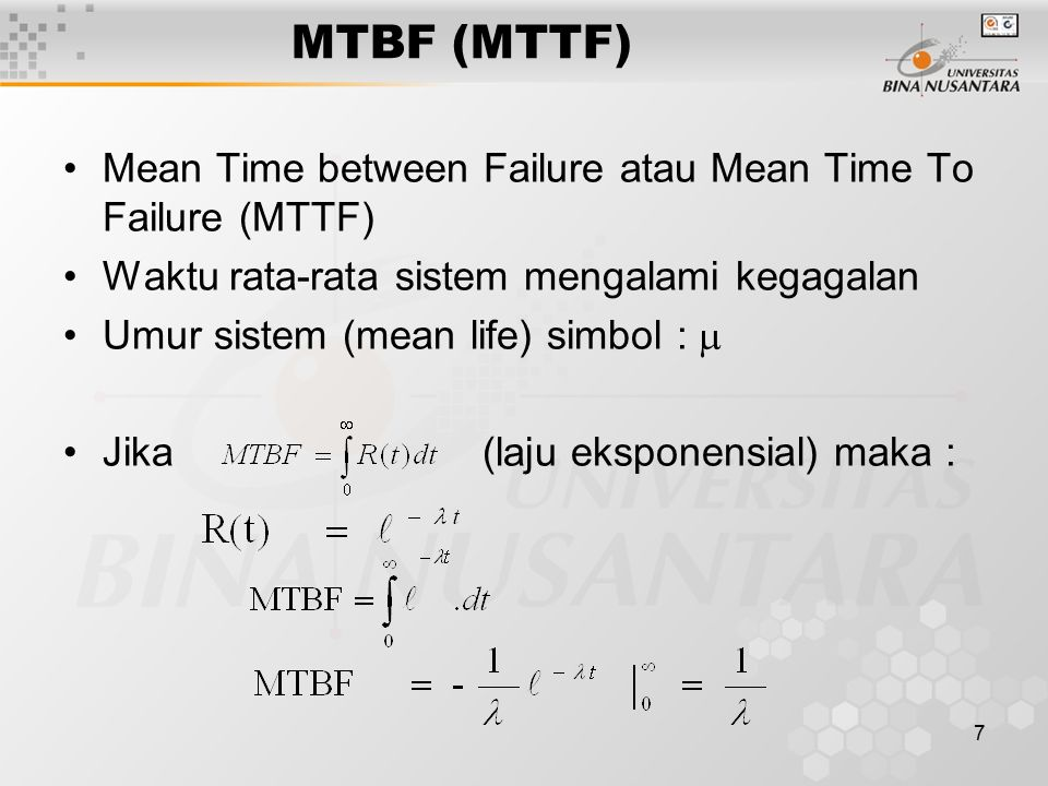 7 MTBF (MTTF) Mean Time between Failure atau Mean Time To Failure (MTTF) Waktu rata-rata sistem mengalami kegagalan Umur sistem (mean life) simbol : 