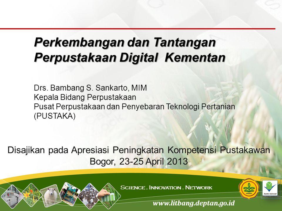 www.litbang.deptan.go.id Science. Innovation. Network Disajikan pada Apresiasi Peningkatan Kompetensi Pustakawan Bogor, 23-25 April 2013 Perkembangan