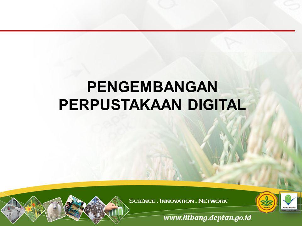 www.litbang.deptan.go.id Science. Innovation. Network PENGEMBANGAN PERPUSTAKAAN DIGITAL