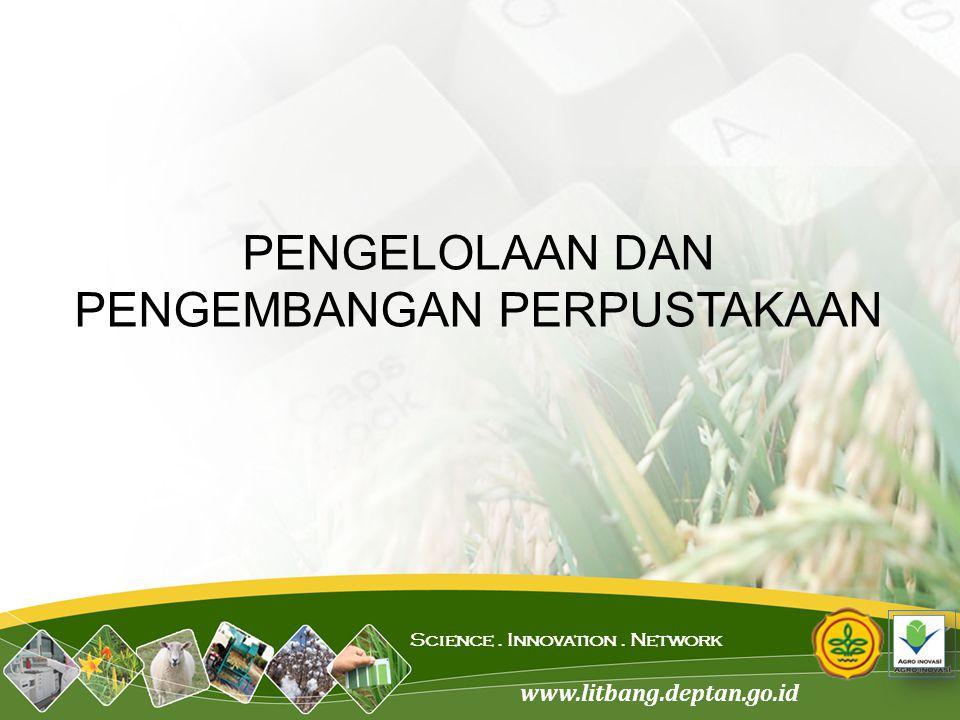 www.litbang.deptan.go.id Science. Innovation. Network PENGELOLAAN DAN PENGEMBANGAN PERPUSTAKAAN