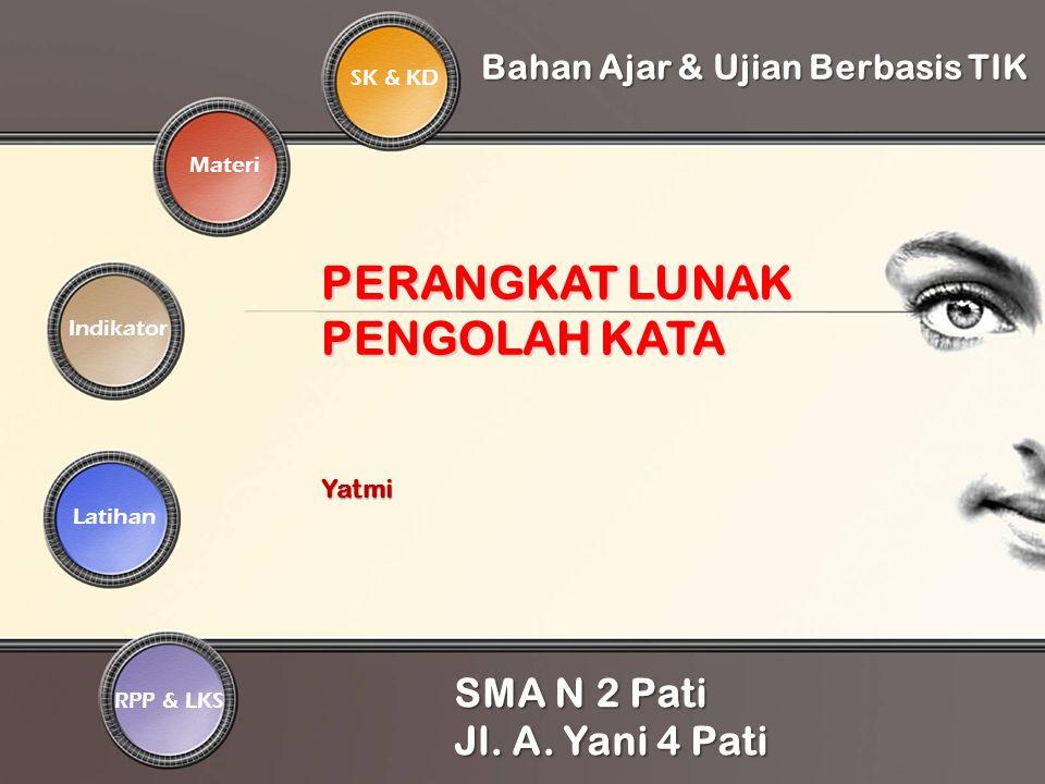 SK & KD Indikator Materi Latihan RPP & LKSBahan Ajar & Ujian Berbasis TIK SMA N 2 Pati Jl. A. Yani 4 Pati PERANGKAT LUNAK PENGOLAH KATA Yatmi