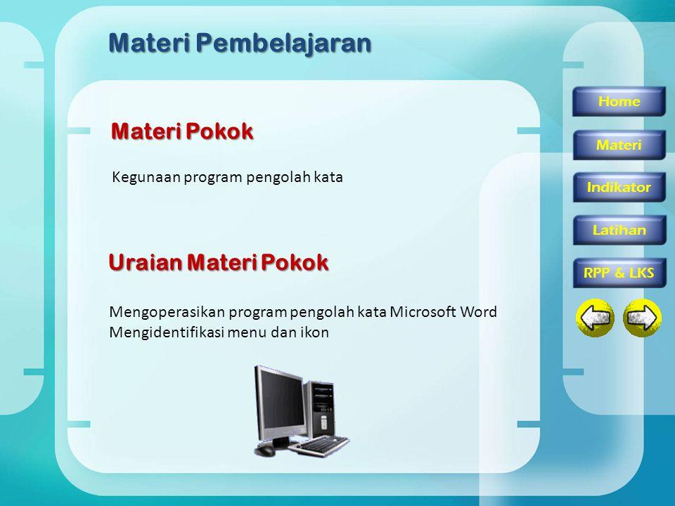 Kegunaan program pengolah kata Materi Pembelajaran Materi Pokok Uraian Materi Pokok Mengoperasikan program pengolah kata Microsoft Word Mengidentifika