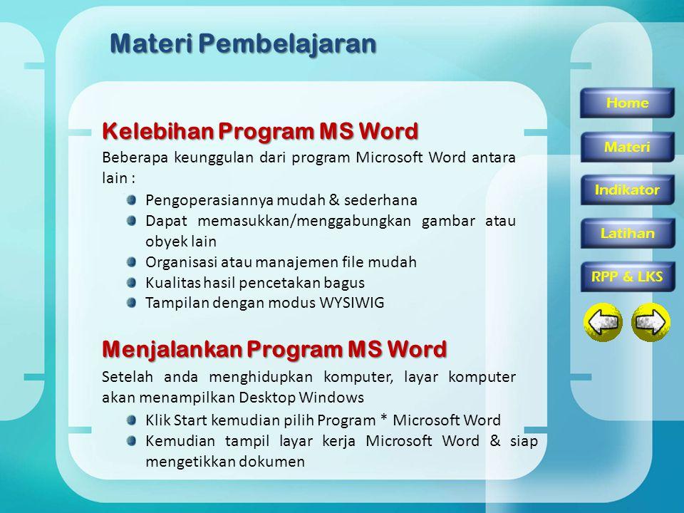 Beberapa keunggulan dari program Microsoft Word antara lain : Materi Pembelajaran Kelebihan Program MS Word Pengoperasiannya mudah & sederhana Dapat m