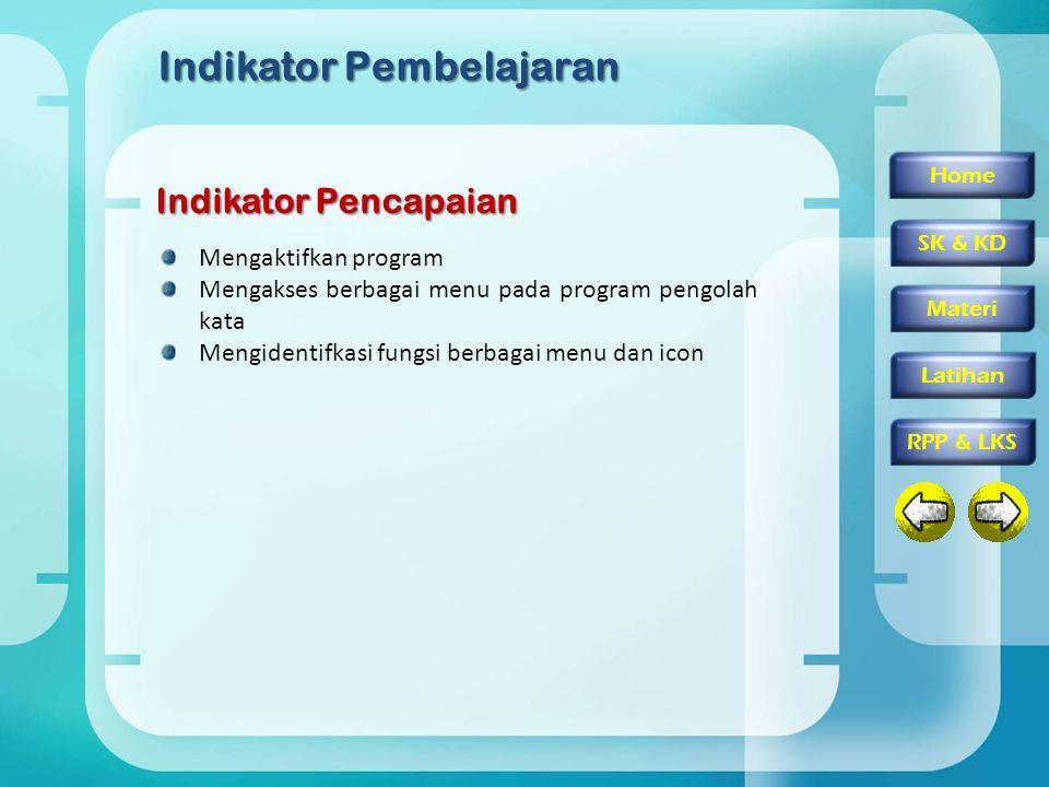 Home SK & KD Materi RPP & LKS Latihan Indikator Pembelajaran Indikator Pencapaian Mengaktifkan program Mengakses berbagai menu pada program pengolah k