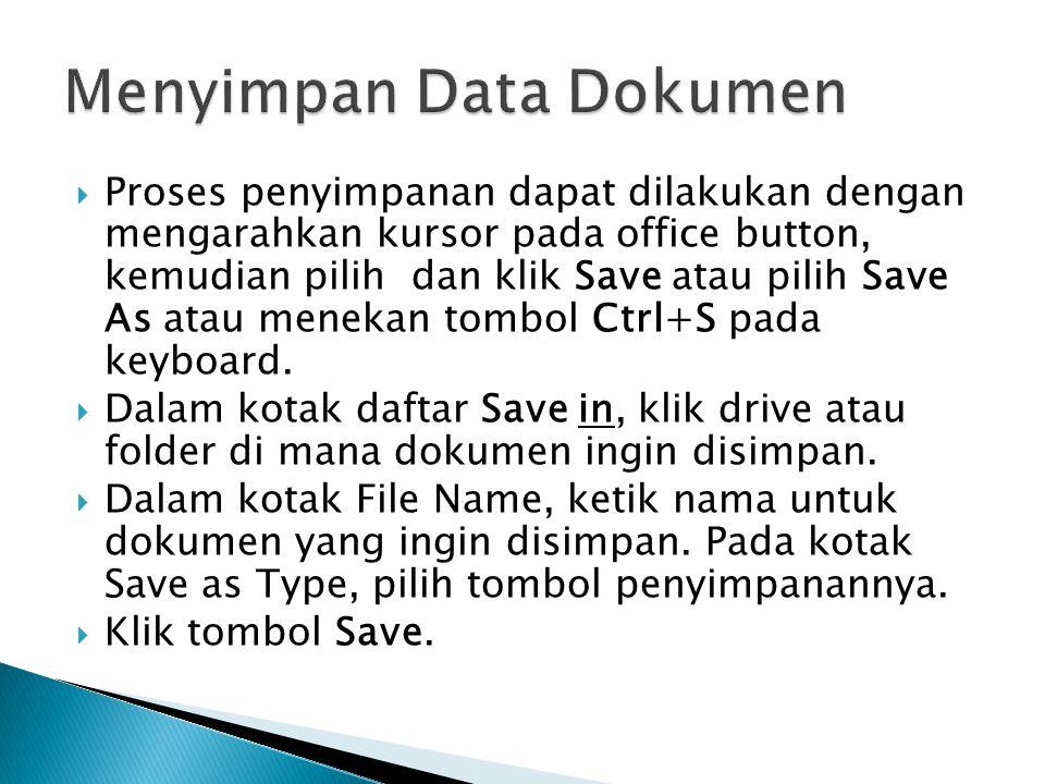 PProses penyimpanan dapat dilakukan dengan mengarahkan kursor pada office button, kemudian pilih dan klik Save atau pilih Save As atau menekan tombol Ctrl+S pada keyboard.