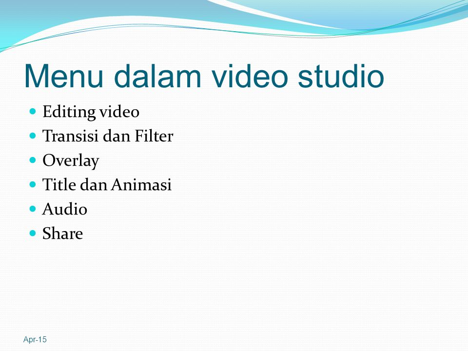 Menu dalam video studio Editing video Transisi dan Filter Overlay Title dan Animasi Audio Share Apr-15
