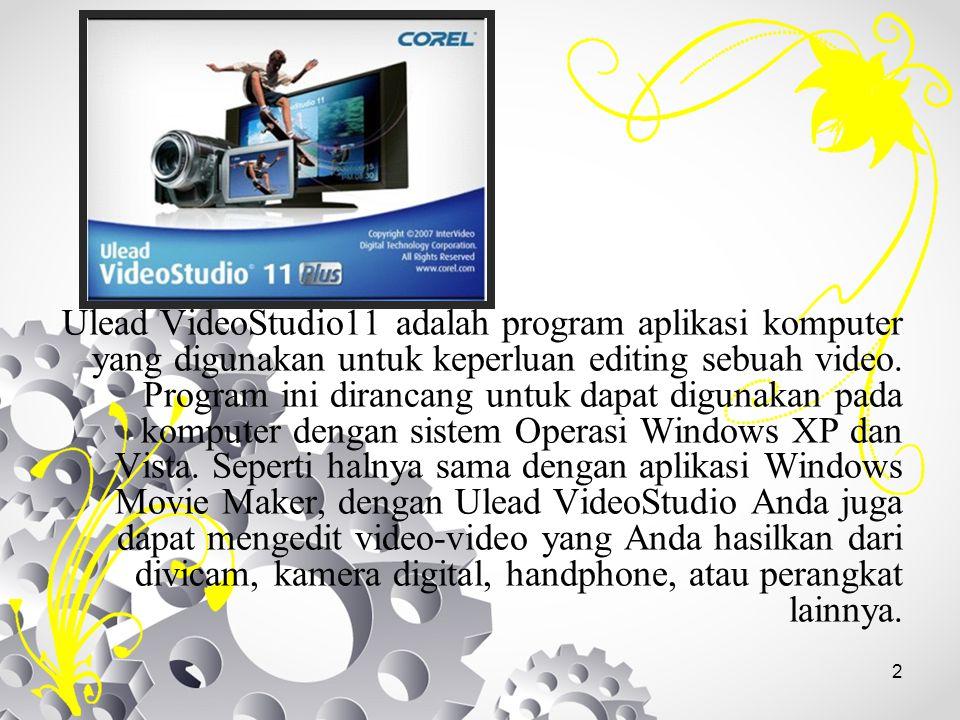 2 Ulead VideoStudio11 adalah program aplikasi komputer yang digunakan untuk keperluan editing sebuah video. Program ini dirancang untuk dapat digunaka