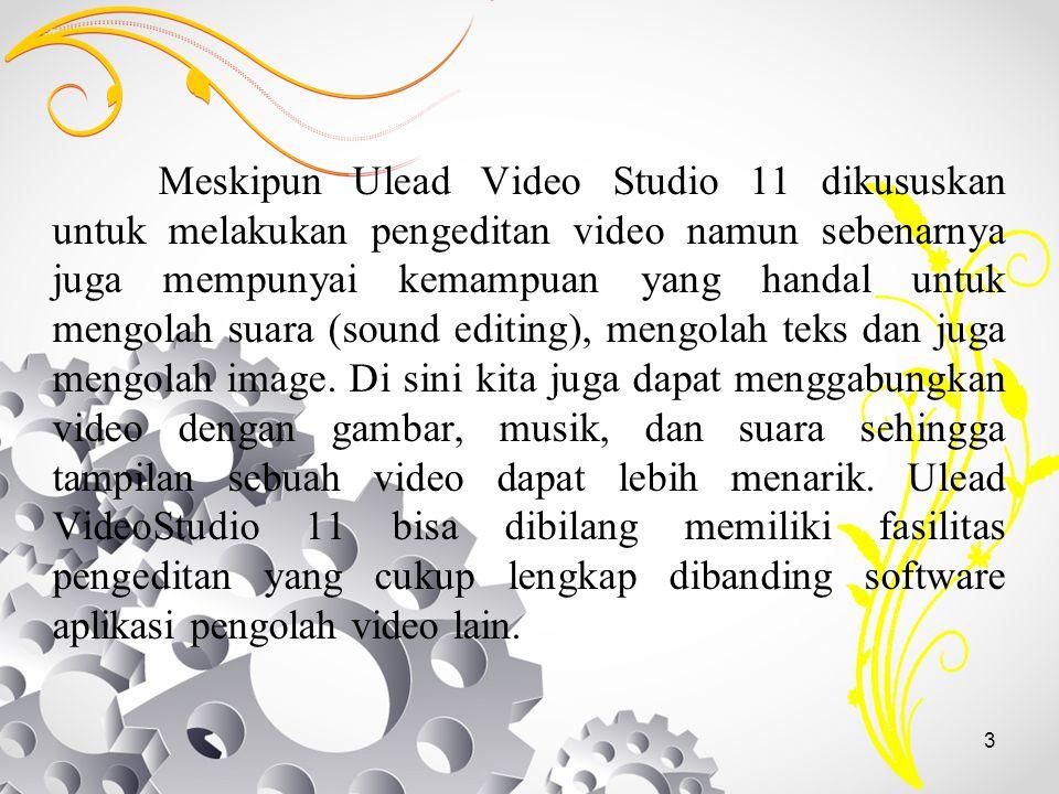 3 Meskipun Ulead Video Studio 11 dikususkan untuk melakukan pengeditan video namun sebenarnya juga mempunyai kemampuan yang handal untuk mengolah suar