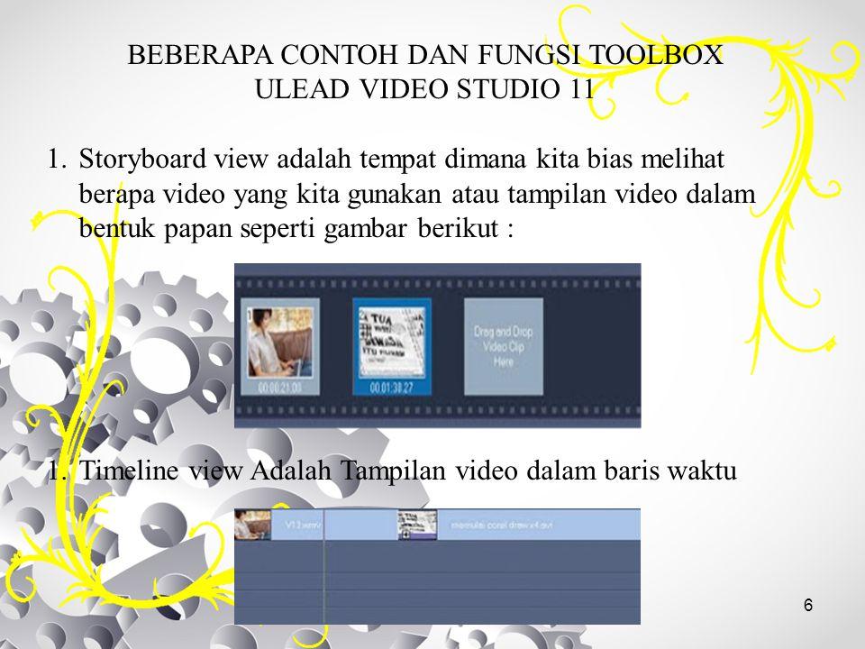 6 BEBERAPA CONTOH DAN FUNGSI TOOLBOX ULEAD VIDEO STUDIO 11 1.Storyboard view adalah tempat dimana kita bias melihat berapa video yang kita gunakan ata