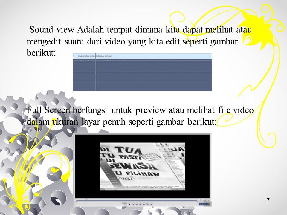 7 Sound view Adalah tempat dimana kita dapat melihat atau mengedit suara dari video yang kita edit seperti gambar berikut: Full Screen berfungsi untuk