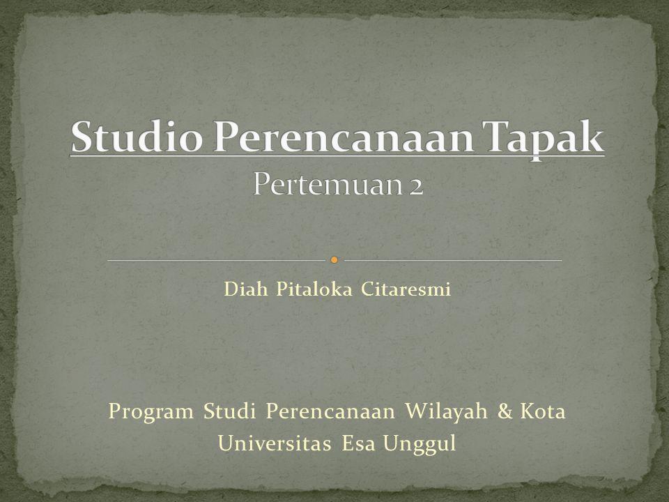 Diah Pitaloka Citaresmi Program Studi Perencanaan Wilayah & Kota Universitas Esa Unggul