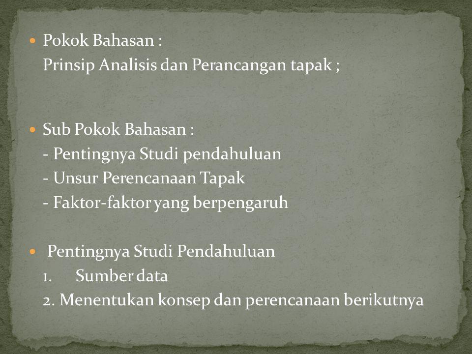 Pokok Bahasan : Prinsip Analisis dan Perancangan tapak ; Sub Pokok Bahasan : - Pentingnya Studi pendahuluan - Unsur Perencanaan Tapak - Faktor-faktor yang berpengaruh Pentingnya Studi Pendahuluan 1.