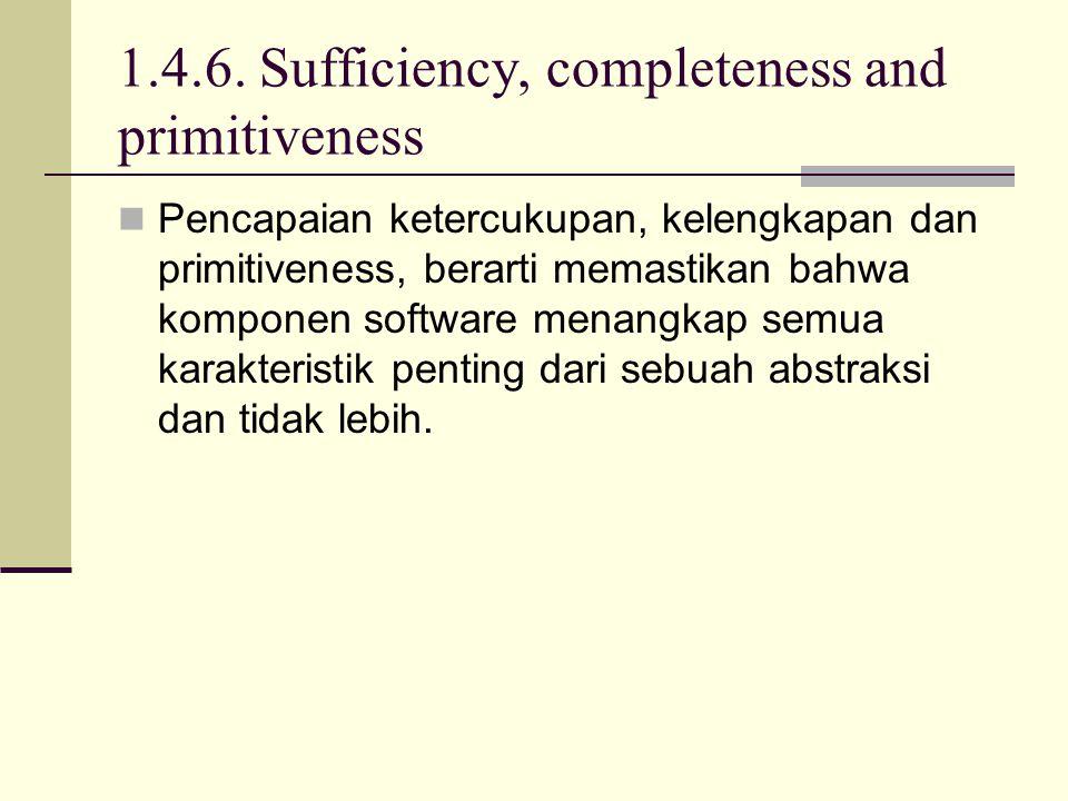 1.4.6. Sufficiency, completeness and primitiveness Pencapaian ketercukupan, kelengkapan dan primitiveness, berarti memastikan bahwa komponen software