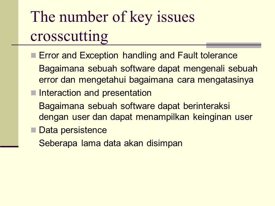 The number of key issues crosscutting Error and Exception handling and Fault tolerance Bagaimana sebuah software dapat mengenali sebuah error dan meng