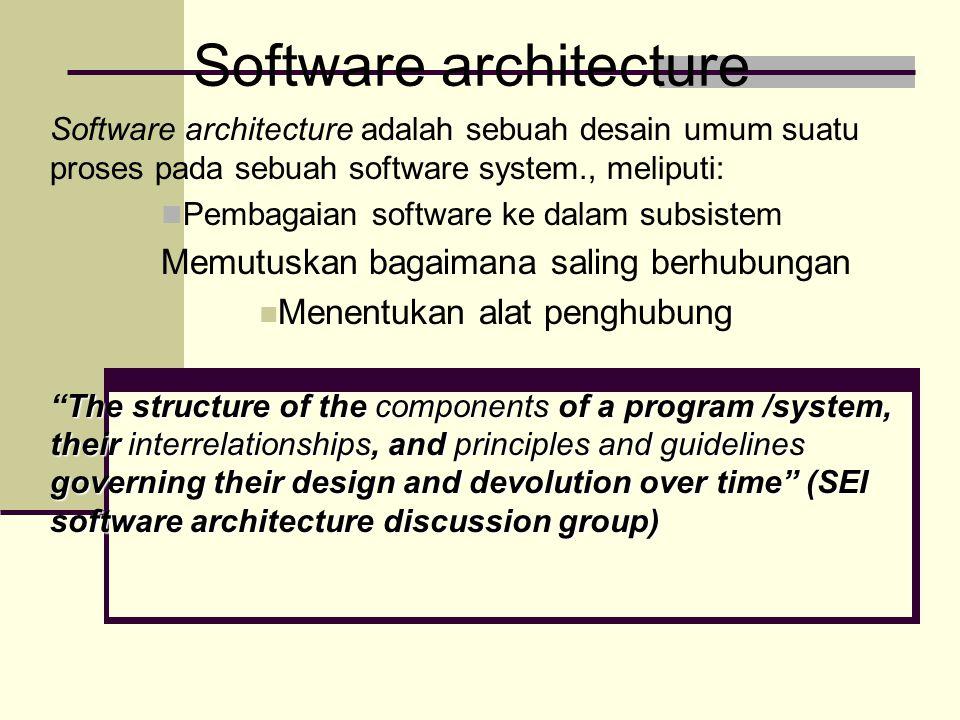 Software architecture Software architecture adalah sebuah desain umum suatu proses pada sebuah software system., meliputi: Pembagaian software ke dala