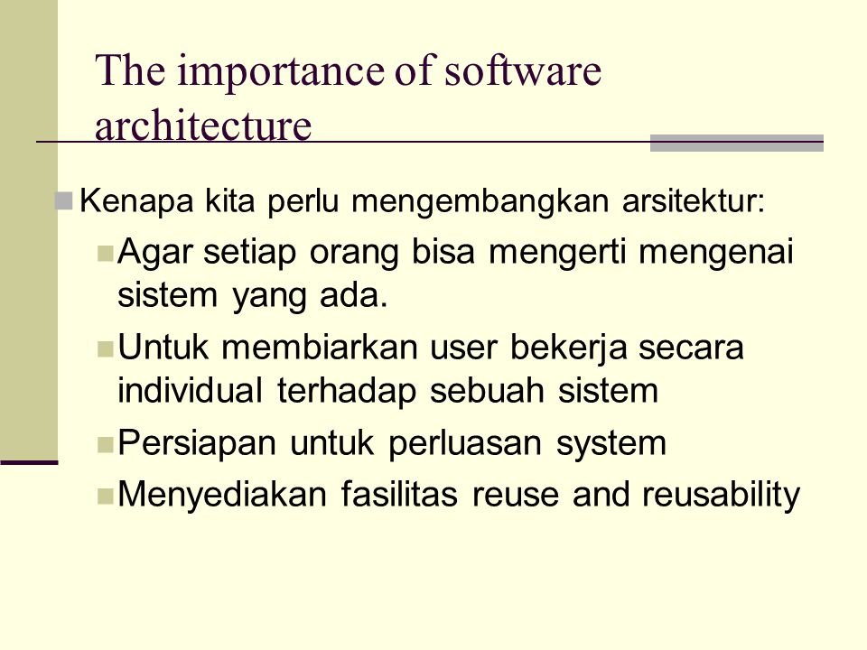 The importance of software architecture Kenapa kita perlu mengembangkan arsitektur: Agar setiap orang bisa mengerti mengenai sistem yang ada. Untuk me