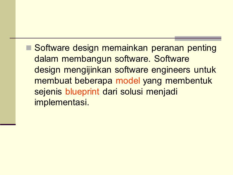 Software design memainkan peranan penting dalam membangun software. Software design mengijinkan software engineers untuk membuat beberapa model yang m