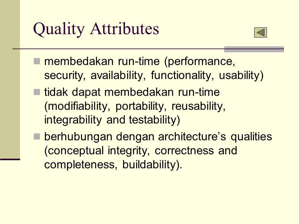 Quality Attributes membedakan run-time (performance, security, availability, functionality, usability) tidak dapat membedakan run-time (modifiability,