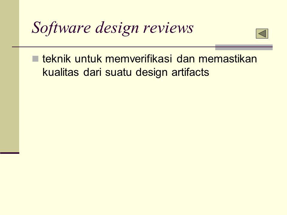 Software design reviews teknik untuk memverifikasi dan memastikan kualitas dari suatu design artifacts
