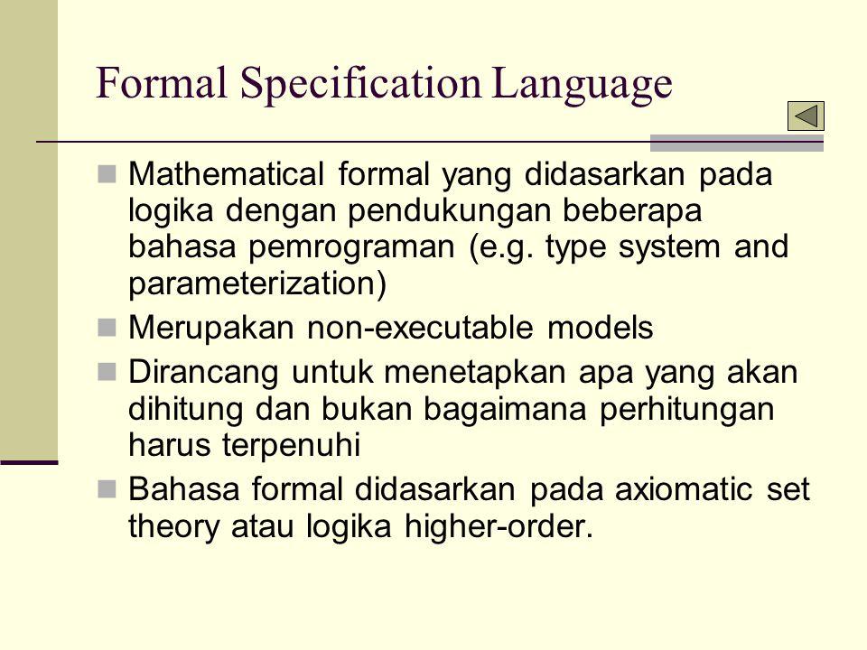 Formal Specification Language Mathematical formal yang didasarkan pada logika dengan pendukungan beberapa bahasa pemrograman (e.g. type system and par