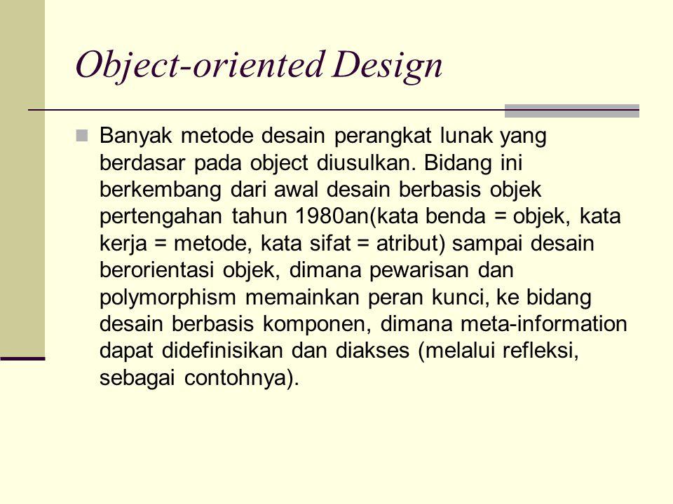 Object-oriented Design Banyak metode desain perangkat lunak yang berdasar pada object diusulkan. Bidang ini berkembang dari awal desain berbasis objek