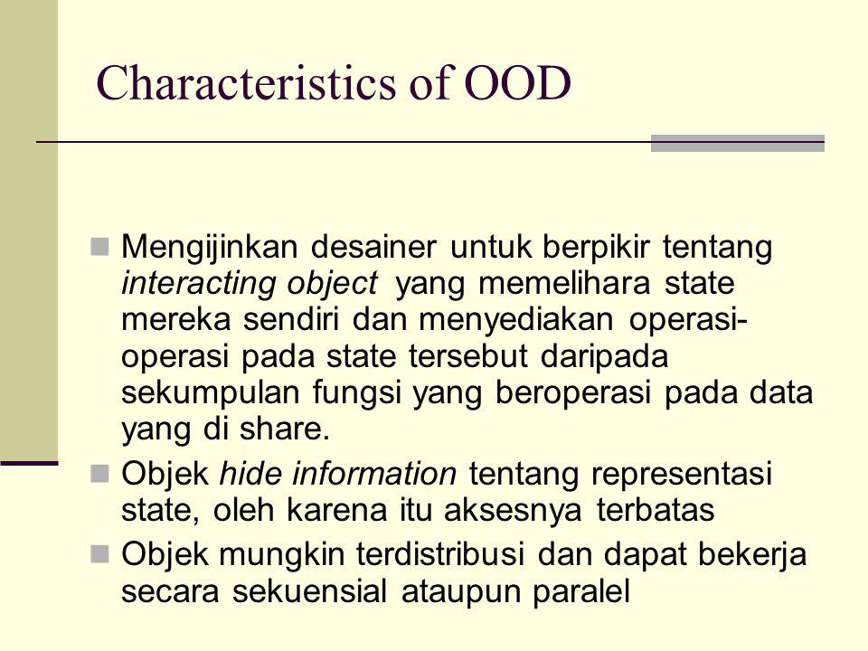 Characteristics of OOD Mengijinkan desainer untuk berpikir tentang interacting object yang memelihara state mereka sendiri dan menyediakan operasi- op