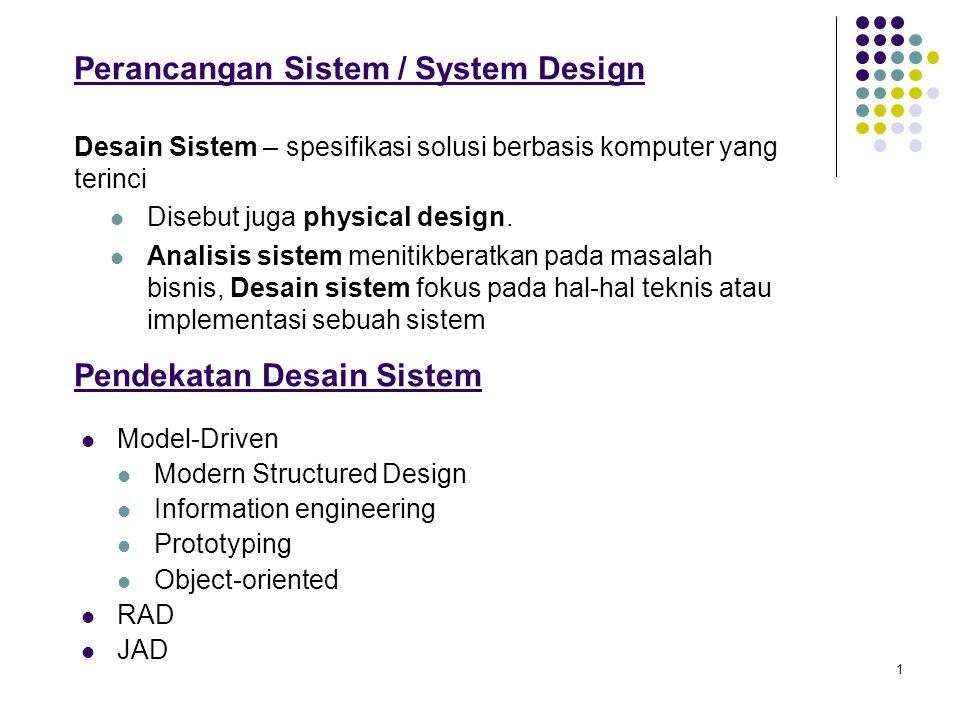 1 Perancangan Sistem / System Design Desain Sistem – spesifikasi solusi berbasis komputer yang terinci Disebut juga physical design. Analisis sistem m