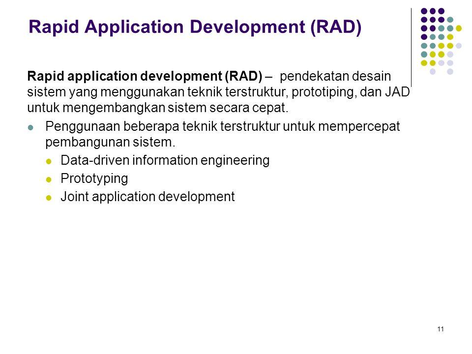 11 Rapid Application Development (RAD) Rapid application development (RAD) – pendekatan desain sistem yang menggunakan teknik terstruktur, prototiping
