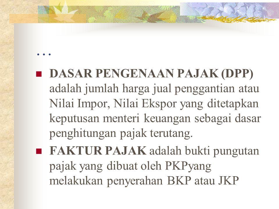 … DASAR PENGENAAN PAJAK (DPP) adalah jumlah harga jual penggantian atau Nilai Impor, Nilai Ekspor yang ditetapkan keputusan menteri keuangan sebagai d