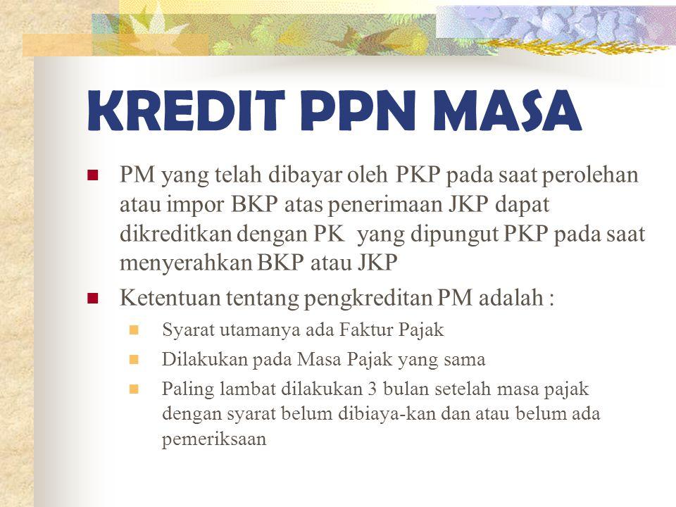 KREDIT PPN MASA PM yang telah dibayar oleh PKP pada saat perolehan atau impor BKP atas penerimaan JKP dapat dikreditkan dengan PK yang dipungut PKP pa